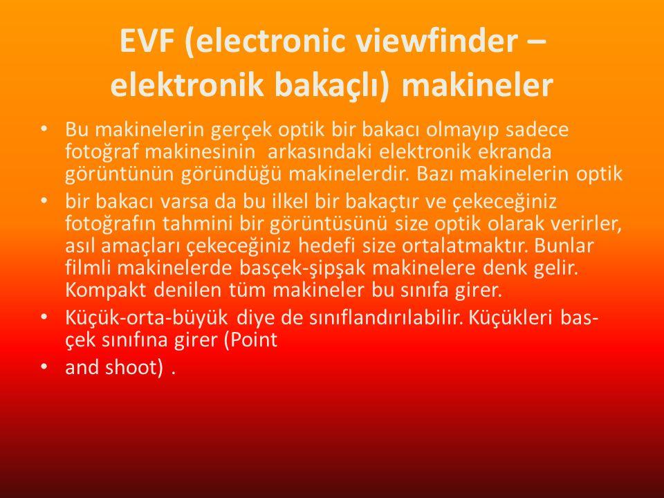 EVF (electronic viewfinder – elektronik bakaçlı) makineler Bu makinelerin gerçek optik bir bakacı olmayıp sadece fotoğraf makinesinin arkasındaki elek