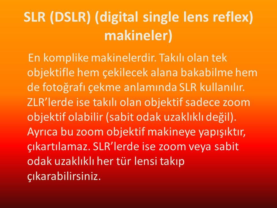 SLR (DSLR) (digital single lens reflex) makineler) En komplike makinelerdir. Takılı olan tek objektifle hem çekilecek alana bakabilme hem de fotoğrafı