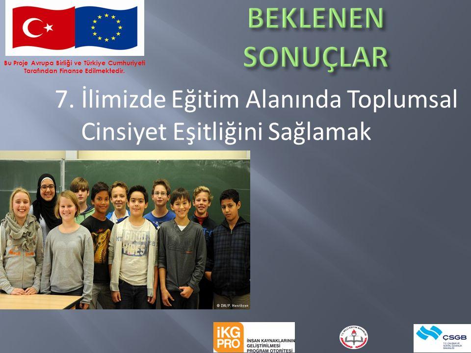 7. İlimizde Eğitim Alanında Toplumsal Cinsiyet Eşitliğini Sağlamak Bu Proje Avrupa Birliği ve Türkiye Cumhuriyeti Tarafından Finanse Edilmektedir.