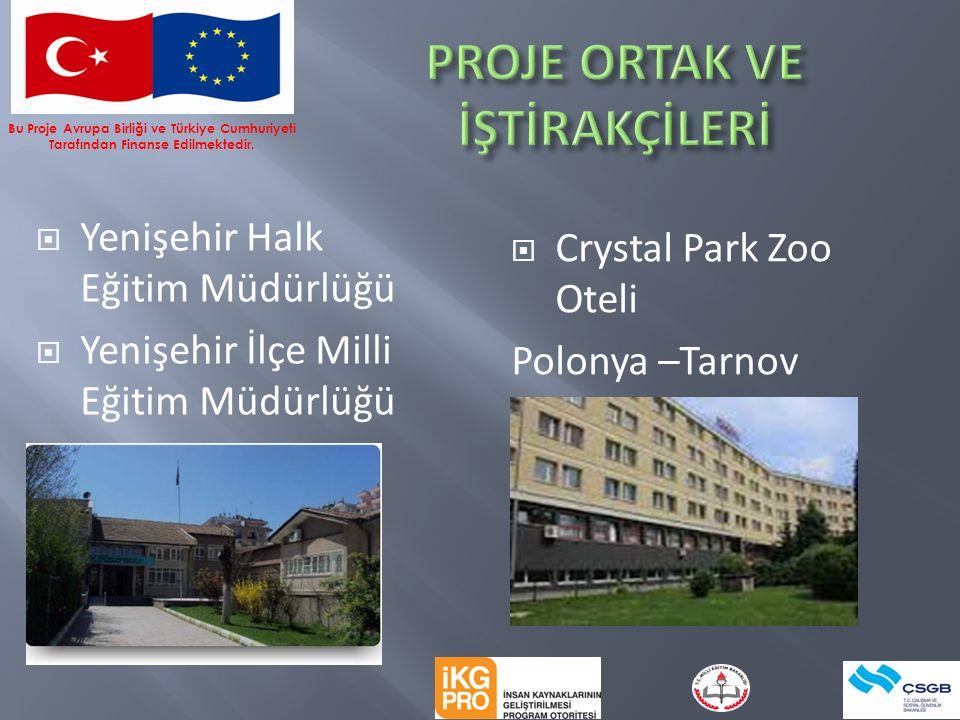  Yenişehir Halk Eğitim Müdürlüğü  Yenişehir İlçe Milli Eğitim Müdürlüğü  Crystal Park Zoo Oteli Polonya –Tarnov Bu Proje Avrupa Birliği ve Türkiye Cumhuriyeti Tarafından Finanse Edilmektedir.