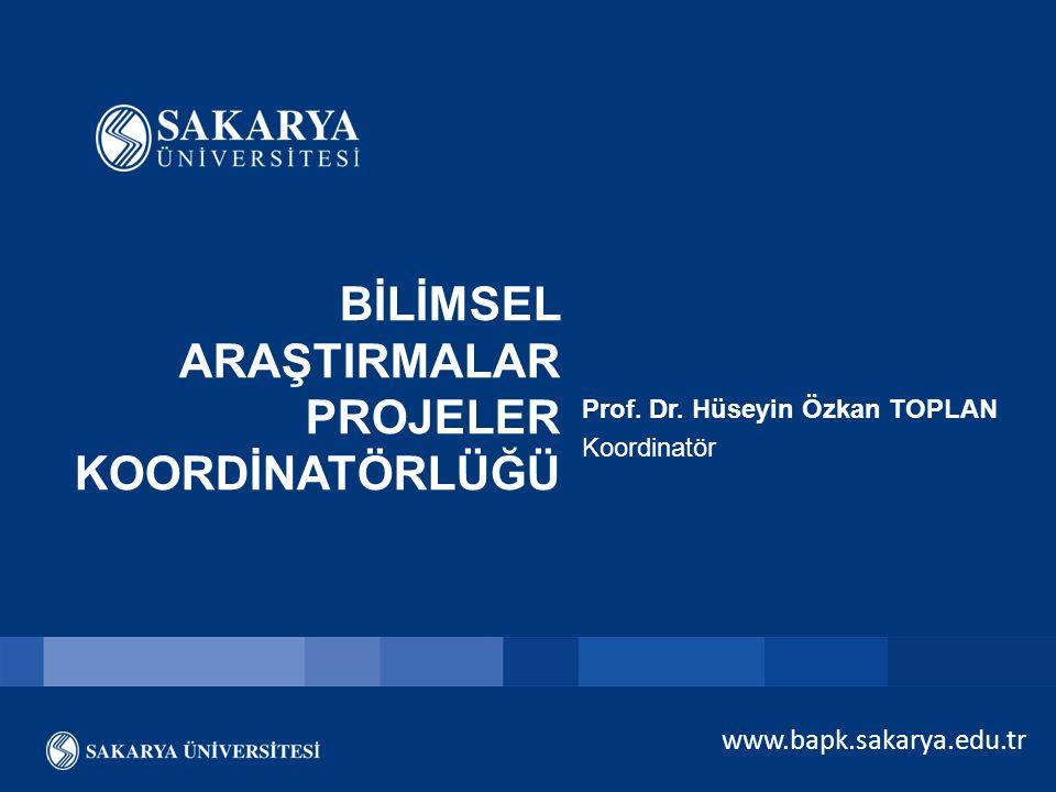 www.bapk.sakarya.edu.tr BİLİMSEL ARAŞTIRMALAR PROJELER KOORDİNATÖRLÜĞÜ Prof. Dr. Hüseyin Özkan TOPLAN Koordinatör