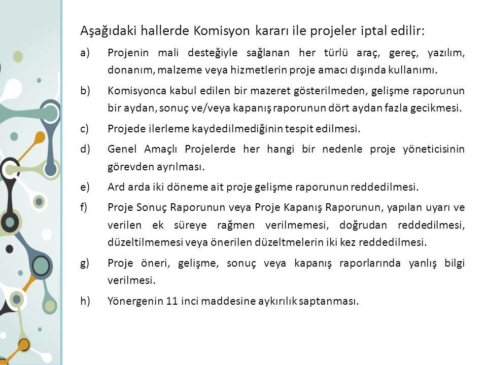 Aşağıdaki hallerde Komisyon kararı ile projeler iptal edilir: a)Projenin mali desteğiyle sağlanan her türlü araç, gereç, yazılım, donanım, malzeme veya hizmetlerin proje amacı dışında kullanımı.