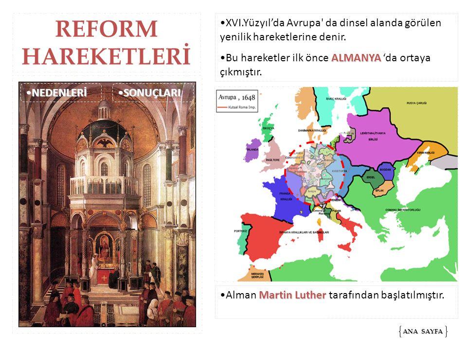 REFORM HAREKETLERİ XVI.Yüzyıl'da Avrupa da dinsel alanda görülen yenilik hareketlerine denir.