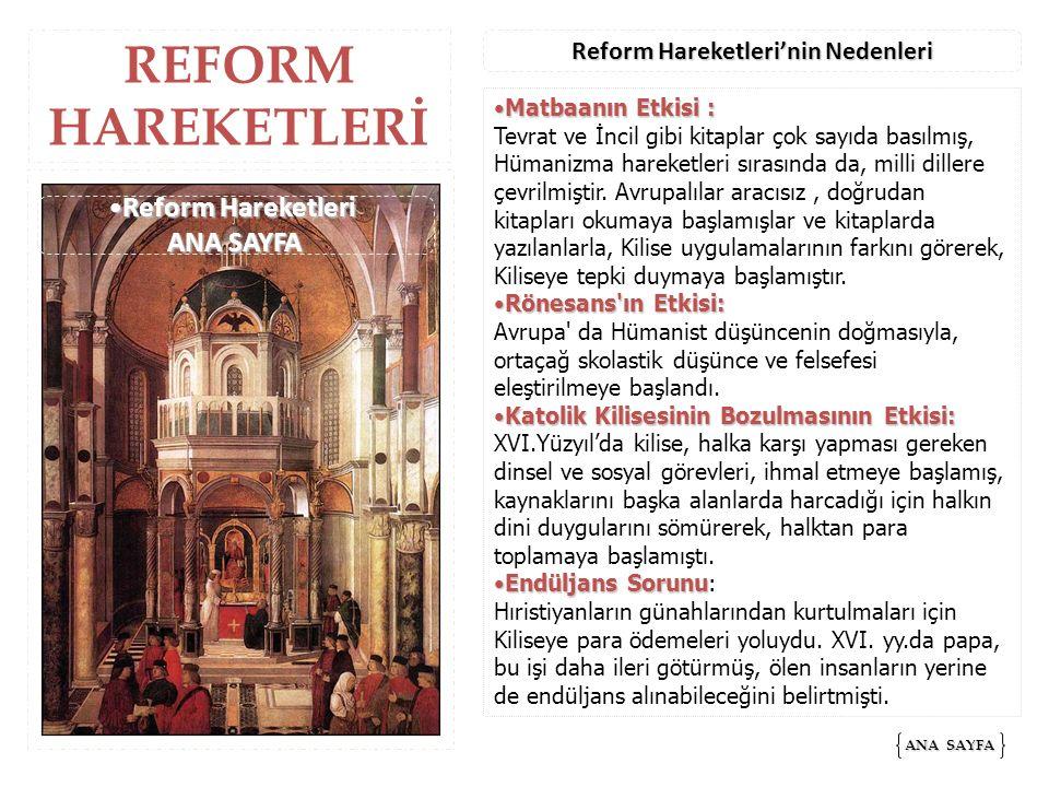 REFORM HAREKETLERİ ANA SAYFA ANA SAYFA Reform Hareketleri'nin Nedenleri Matbaanın Etkisi :Matbaanın Etkisi : Tevrat ve İncil gibi kitaplar çok sayıda basılmış, Hümanizma hareketleri sırasında da, milli dillere çevrilmiştir.