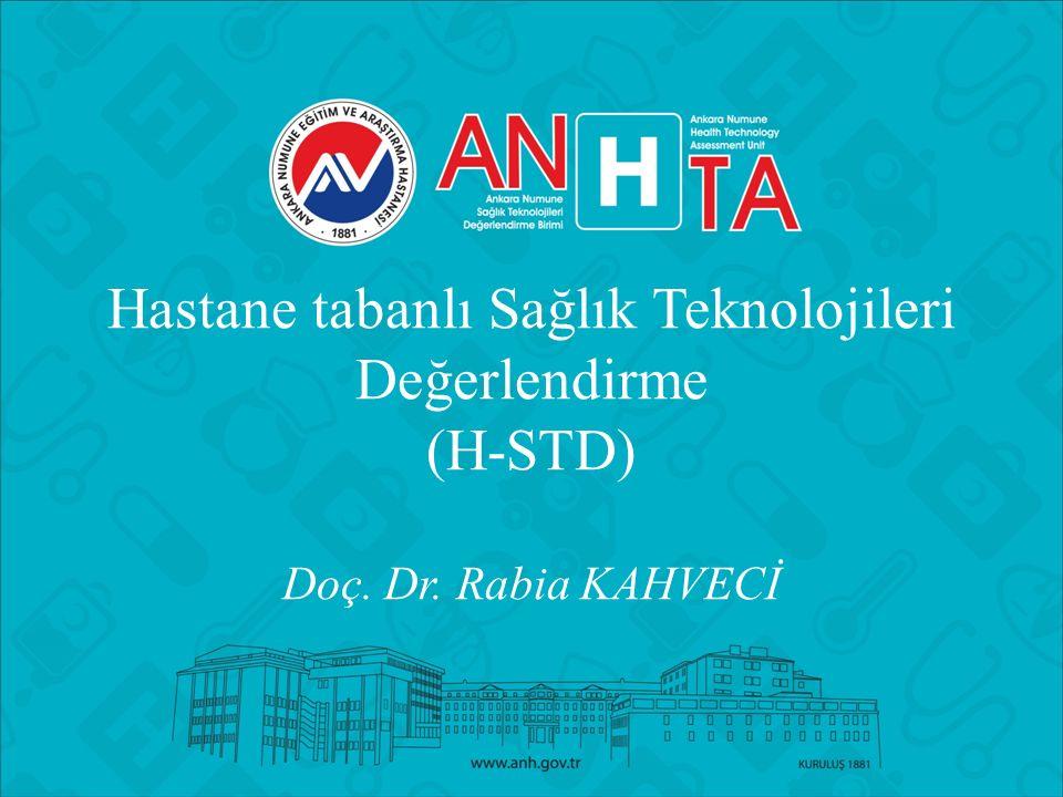 Hastane tabanlı Sağlık Teknolojileri Değerlendirme (H-STD) Doç. Dr. Rabia KAHVECİ