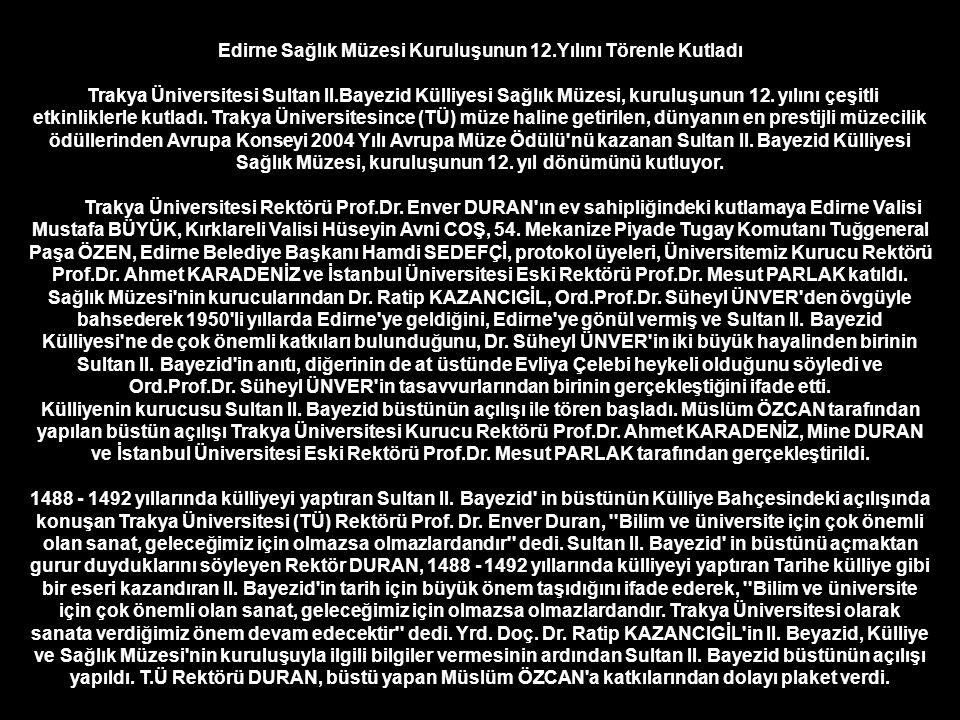Edirne Sağlık Müzesi Kuruluşunun 12.Yılını Törenle Kutladı Trakya Üniversitesi Sultan II.Bayezid Külliyesi Sağlık Müzesi, kuruluşunun 12.