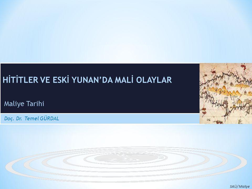 Maliye Tarihi Doç. Dr. Temel GÜRDAL SAÜ/ Maliye HİTİTLER VE ESKİ YUNAN'DA MALİ OLAYLAR