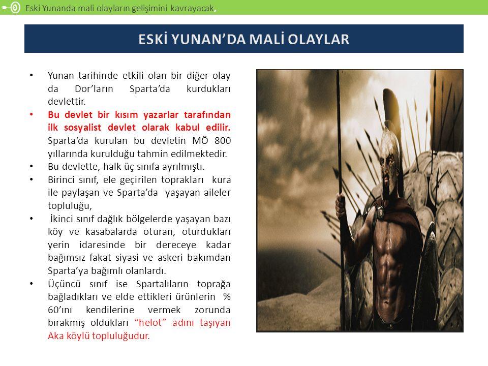Eski Yunanda mali olayların gelişimini kavrayacak, Yunan tarihinde etkili olan bir diğer olay da Dor'ların Sparta'da kurdukları devlettir. Bu devlet b