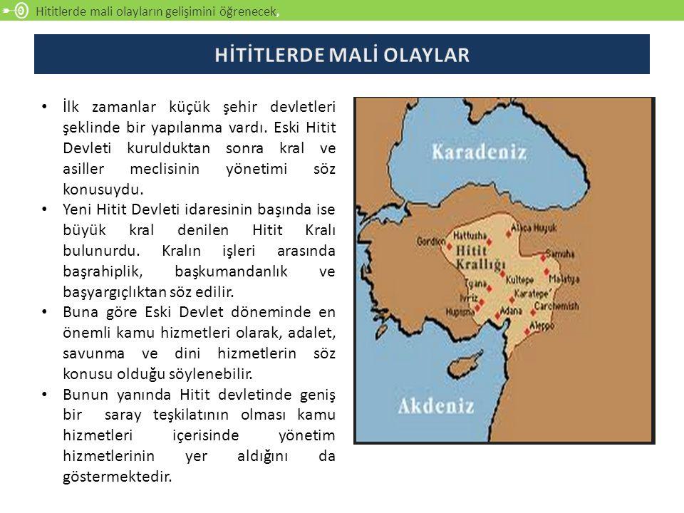 Hititlerde mali olayların gelişimini öğrenecek, İlk zamanlar küçük şehir devletleri şeklinde bir yapılanma vardı. Eski Hitit Devleti kurulduktan sonra