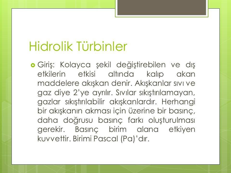  Hidrolik türbinler, akan suların hidrolik enerjisini mekanik enerjiye dönüştüren makinelerdir.