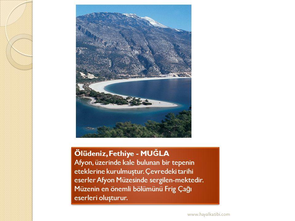 Ölüdeniz, Fethiye - MU Ğ LA Afyon, üzerinde kale bulunan bir tepenin eteklerine kurulmuştur.