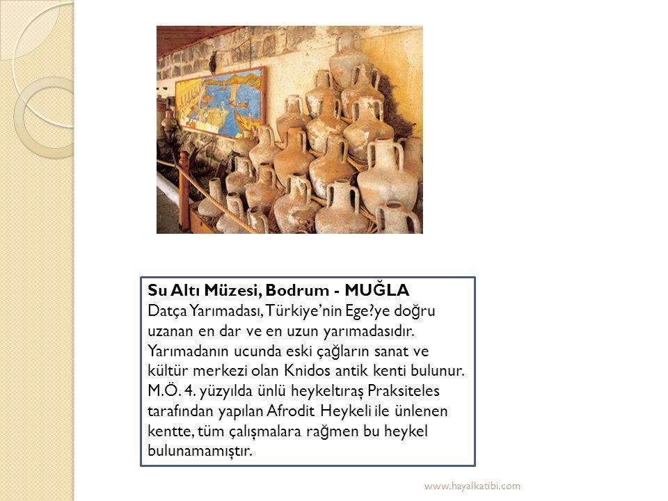 Su Altı Müzesi, Bodrum - MU Ğ LA Datça Yarımadası, Türkiye'nin Ege?ye do ğ ru uzanan en dar ve en uzun yarımadasıdır.