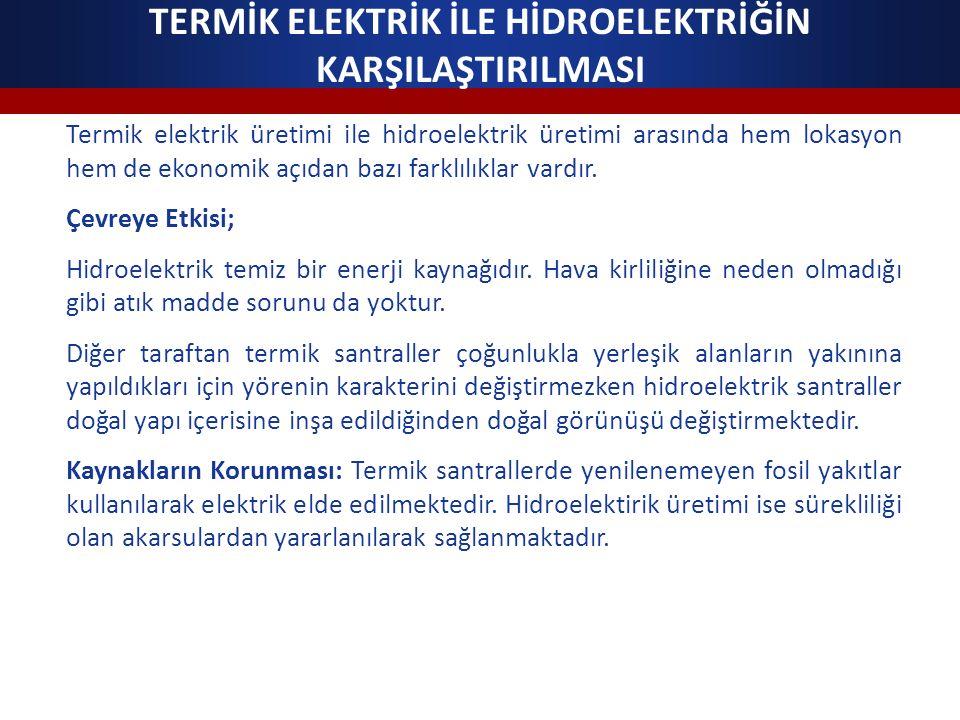 TERMİK ELEKTRİK İLE HİDROELEKTRİĞİN KARŞILAŞTIRILMASI Termik elektrik üretimi ile hidroelektrik üretimi arasında hem lokasyon hem de ekonomik açıdan b