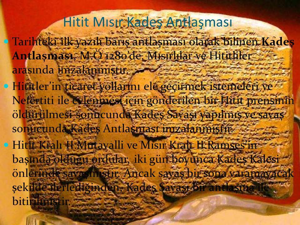 Tarihteki ilk yazılı barış antlaşması olarak bilinen Kadeş Antlaşması, M.Ö 1280'de, Mısırlılar ve Hititliler arasında imzalanmıştır. Hititler'in ticar