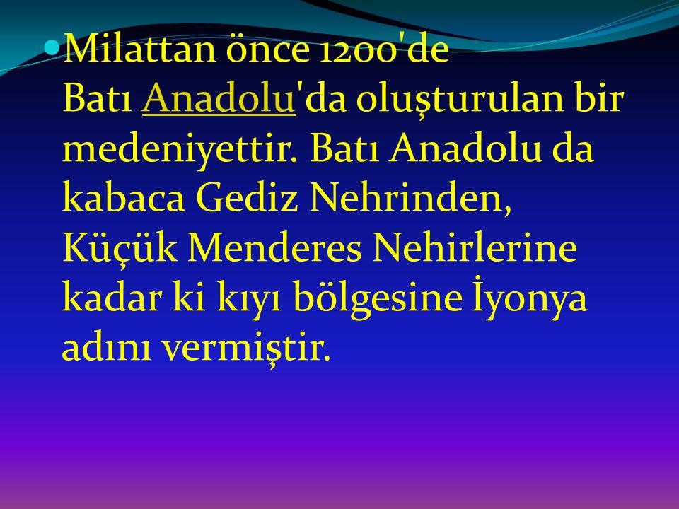 Milattan önce 1200'de Batı Anadolu'da oluşturulan bir medeniyettir. Batı Anadolu da kabaca Gediz Nehrinden, Küçük Menderes Nehirlerine kadar ki kıyı b