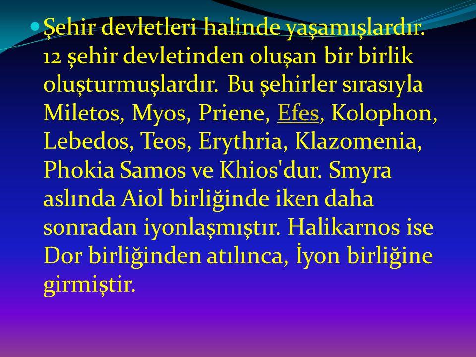 Şehir devletleri halinde yaşamışlardır. 12 şehir devletinden oluşan bir birlik oluşturmuşlardır. Bu şehirler sırasıyla Miletos, Myos, Priene, Efes, Ko