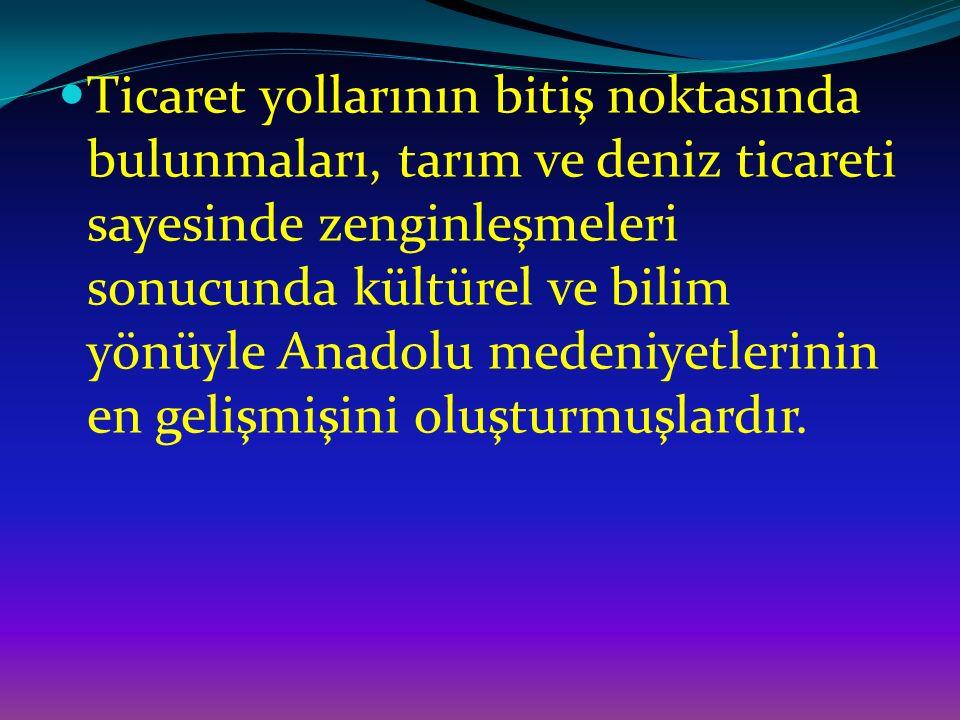 Ticaret yollarının bitiş noktasında bulunmaları, tarım ve deniz ticareti sayesinde zenginleşmeleri sonucunda kültürel ve bilim yönüyle Anadolu medeni