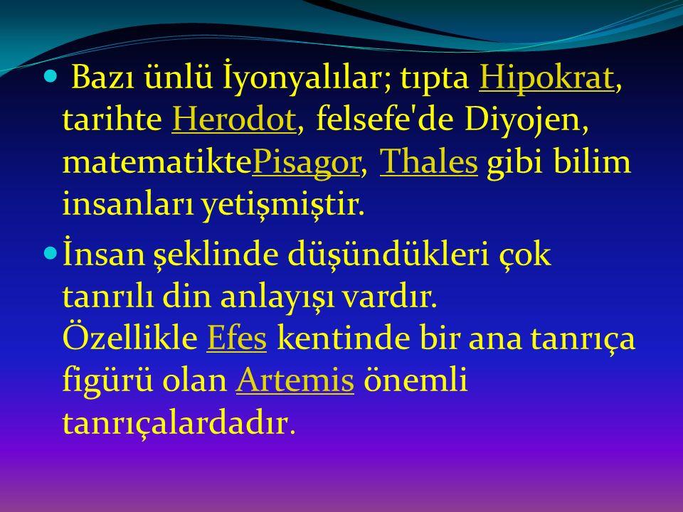 Bazı ünlü İyonyalılar; tıpta Hipokrat, tarihte Herodot, felsefe'de Diyojen, matematiktePisagor, Thales gibi bilim insanları yetişmiştir.HipokratHerodo