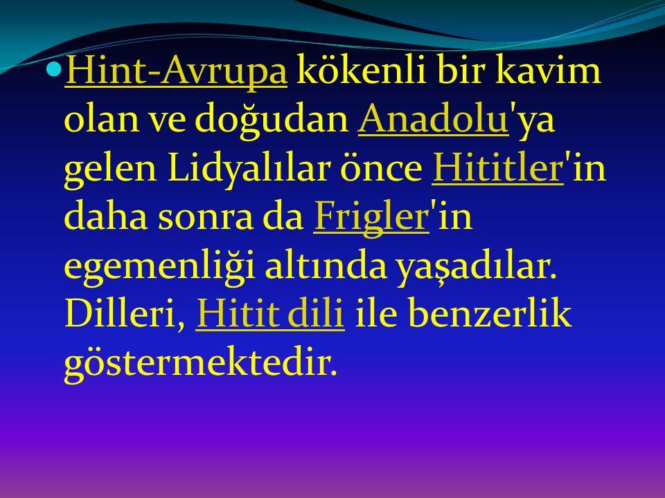 Hint-Avrupa kökenli bir kavim olan ve doğudan Anadolu'ya gelen Lidyalılar önce Hititler'in daha sonra da Frigler'in egemenliği altında yaşadılar. Dill