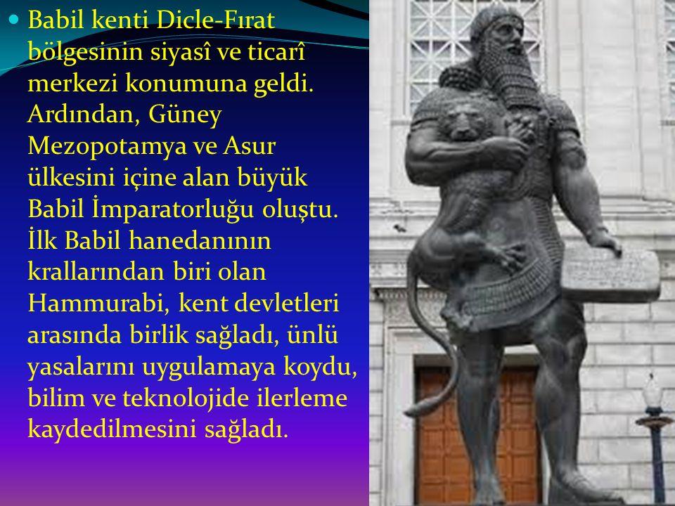 Babil kenti Dicle-Fırat bölgesinin siyasî ve ticarî merkezi konumuna geldi. Ardından, Güney Mezopotamya ve Asur ülkesini içine alan büyük Babil İmpara