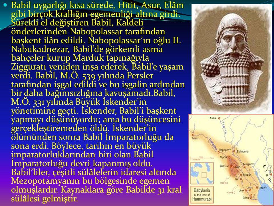 Babil uygarlığı kısa sürede, Hitit, Asur, Elâm gibi birçok krallığın egemenliği altına girdi. Sürekli el değiştiren Babil, Kaldeli önderlerinden Nabop