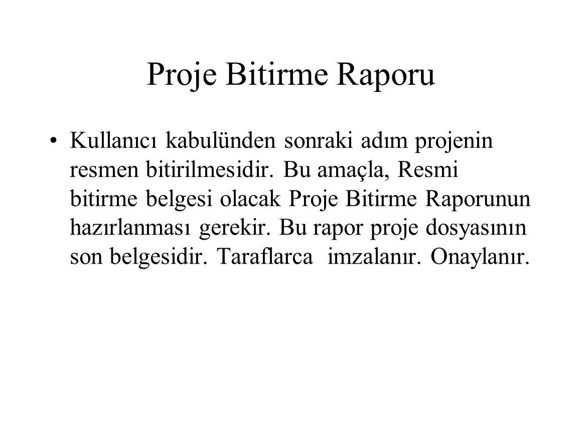 Proje Bitirme Raporu Kullanıcı kabulünden sonraki adım projenin resmen bitirilmesidir.