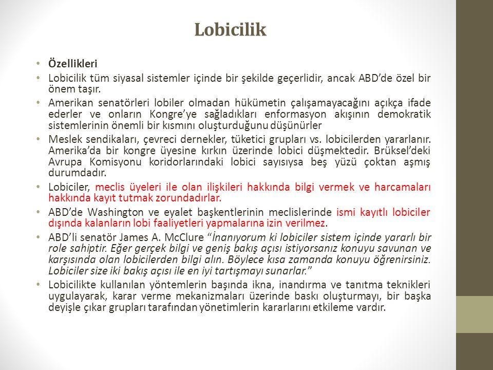 Lobicilik Özellikleri Lobicilik tüm siyasal sistemler içinde bir şekilde geçerlidir, ancak ABD'de özel bir önem taşır.