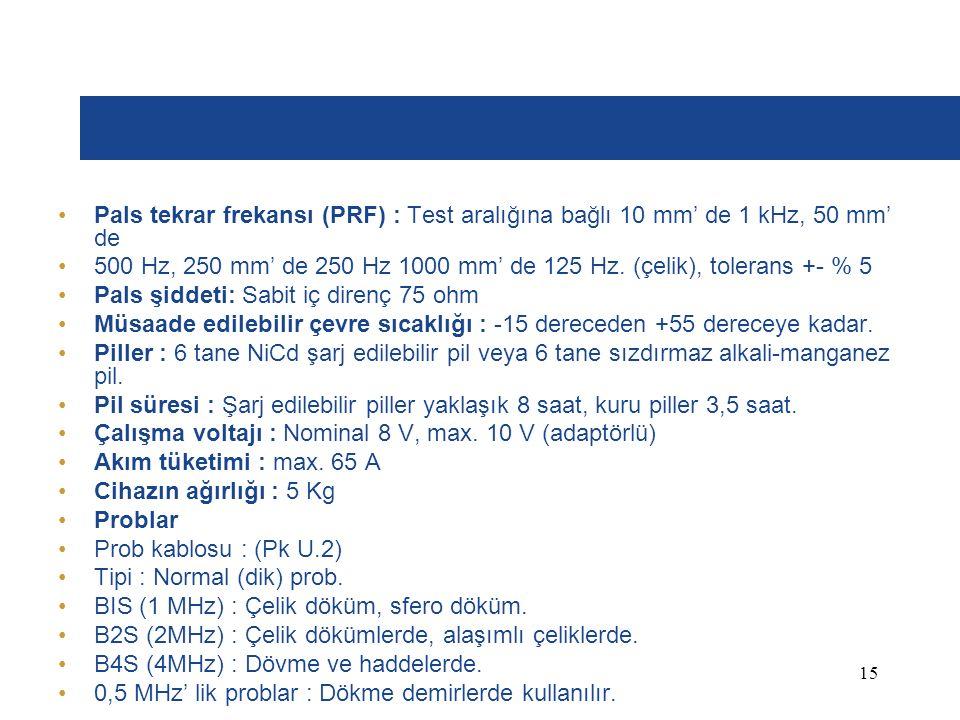 Pals tekrar frekansı (PRF) : Test aralığına bağlı 10 mm' de 1 kHz, 50 mm' de 500 Hz, 250 mm' de 250 Hz 1000 mm' de 125 Hz.