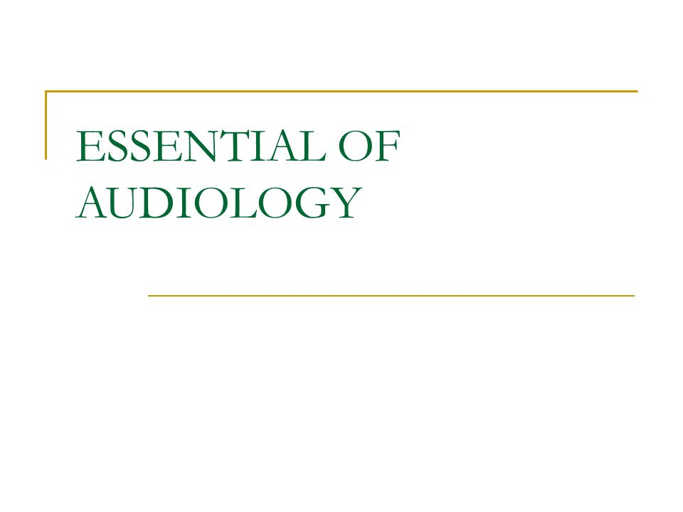 ESSENTIAL OF AUDIOLOGY