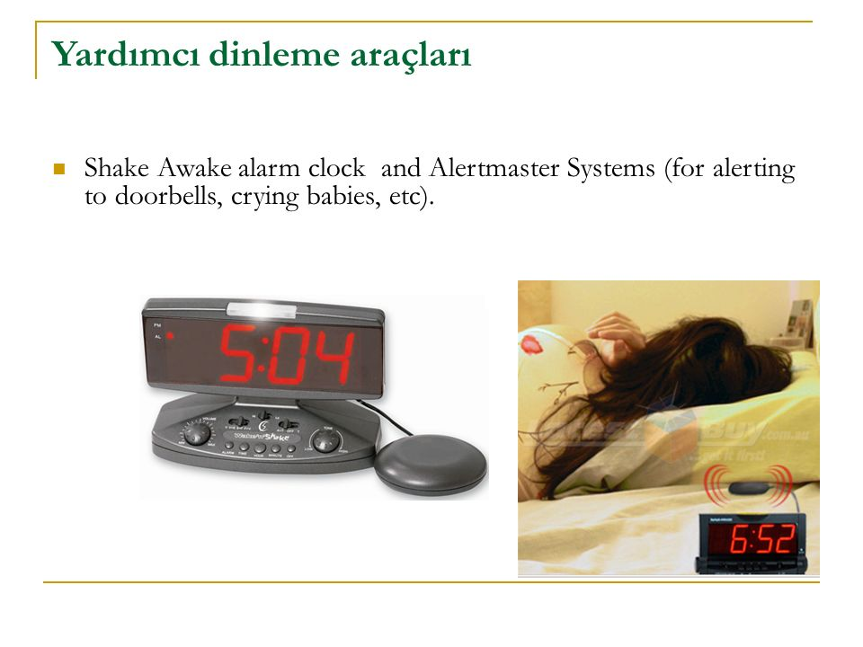Yardımcı dinleme araçları Shake Awake alarm clock and Alertmaster Systems (for alerting to doorbells, crying babies, etc).