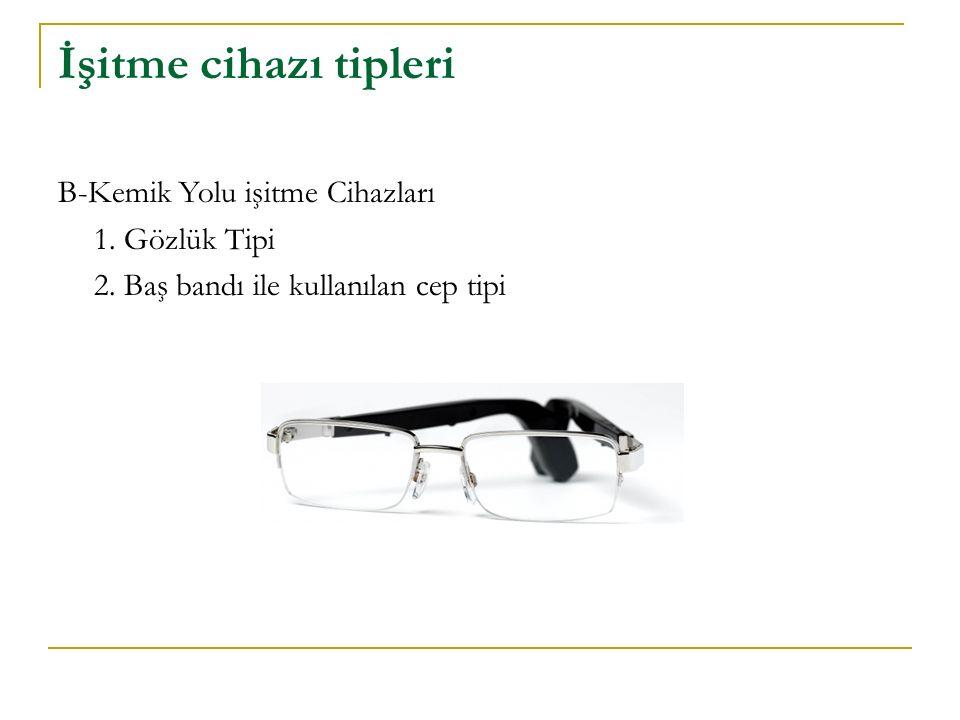 İşitme cihazı tipleri B-Kemik Yolu işitme Cihazları 1. Gözlük Tipi 2. Baş bandı ile kullanılan cep tipi