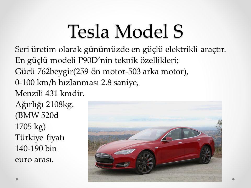 Tesla Model S Seri üretim olarak günümüzde en güçlü elektrikli araçtır. En güçlü modeli P90D'nin teknik özellikleri; Gücü 762beygir(259 ön motor-503 a