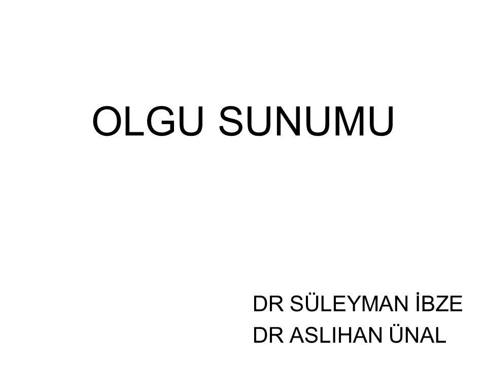 OLGU SUNUMU DR SÜLEYMAN İBZE DR ASLIHAN ÜNAL