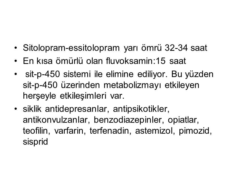 Sitolopram-essitolopram yarı ömrü 32-34 saat En kısa ömürlü olan fluvoksamin:15 saat sit-p-450 sistemi ile elimine ediliyor. Bu yüzden sit-p-450 üzeri