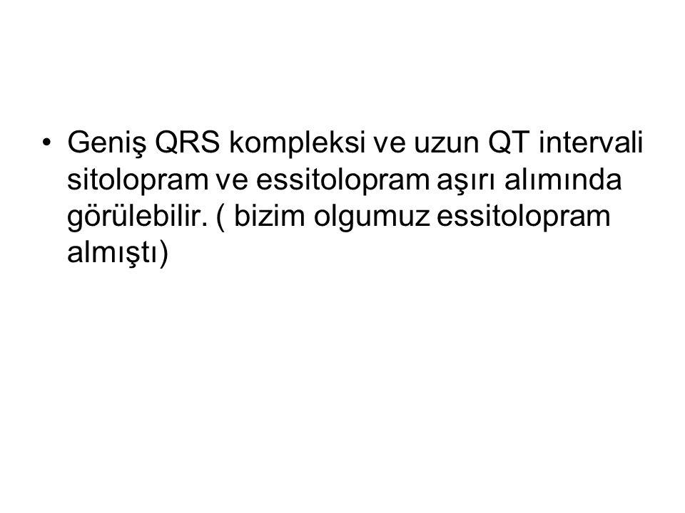 Geniş QRS kompleksi ve uzun QT intervali sitolopram ve essitolopram aşırı alımında görülebilir. ( bizim olgumuz essitolopram almıştı)