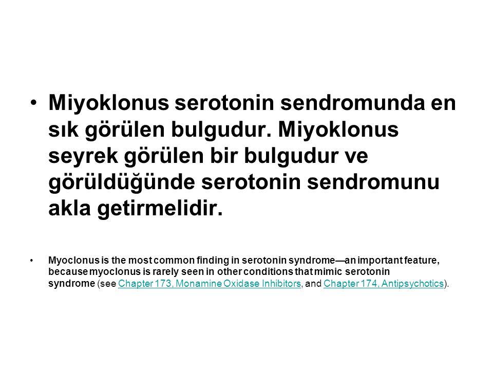 Miyoklonus serotonin sendromunda en sık görülen bulgudur. Miyoklonus seyrek görülen bir bulgudur ve görüldüğünde serotonin sendromunu akla getirmelidi