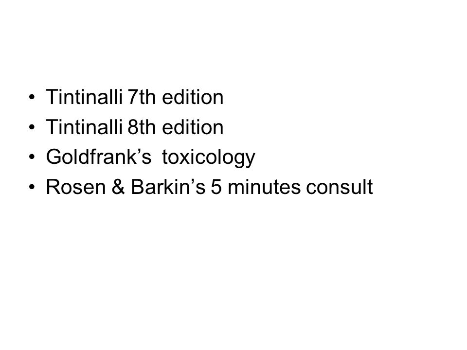 Tintinalli 7th edition Tintinalli 8th edition Goldfrank's toxicology Rosen & Barkin's 5 minutes consult