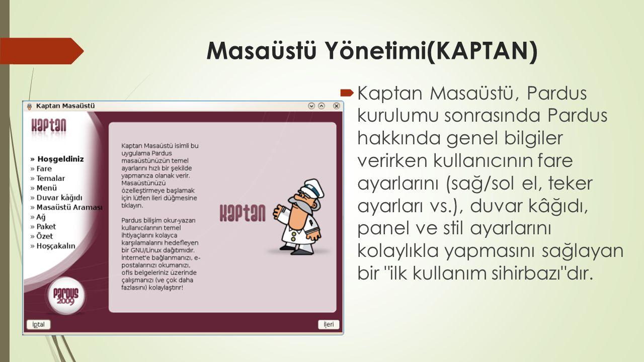 Masaüstü Yönetimi(KAPTAN)  Kaptan Masaüstü, Pardus kurulumu sonrasında Pardus hakkında genel bilgiler verirken kullanıcının fare ayarlarını (sağ/sol el, teker ayarları vs.), duvar kâğıdı, panel ve stil ayarlarını kolaylıkla yapmasını sağlayan bir ilk kullanım sihirbazı dır.