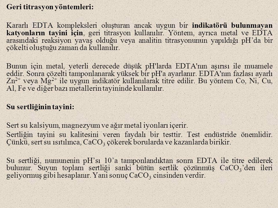 Geri titrasyon yöntemleri: Kararlı EDTA kompleksleri oluşturan ancak uygun bir indikatörü bulunmayan katyonların tayini için, geri titrasyon kullanılır.