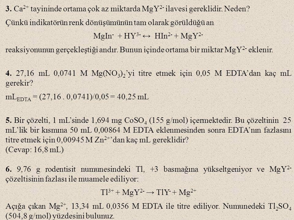 3. Ca 2+ tayininde ortama çok az miktarda MgY 2- ilavesi gereklidir.