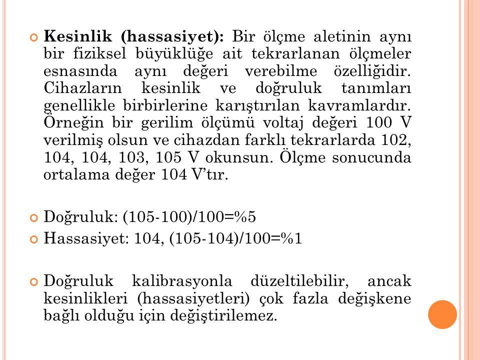 Kesinlik (hassasiyet): Bir ölçme aletinin aynı bir fiziksel büyüklüğe ait tekrarlanan ölçmeler esnasında aynı değeri verebilme özelliğidir. Cihazların