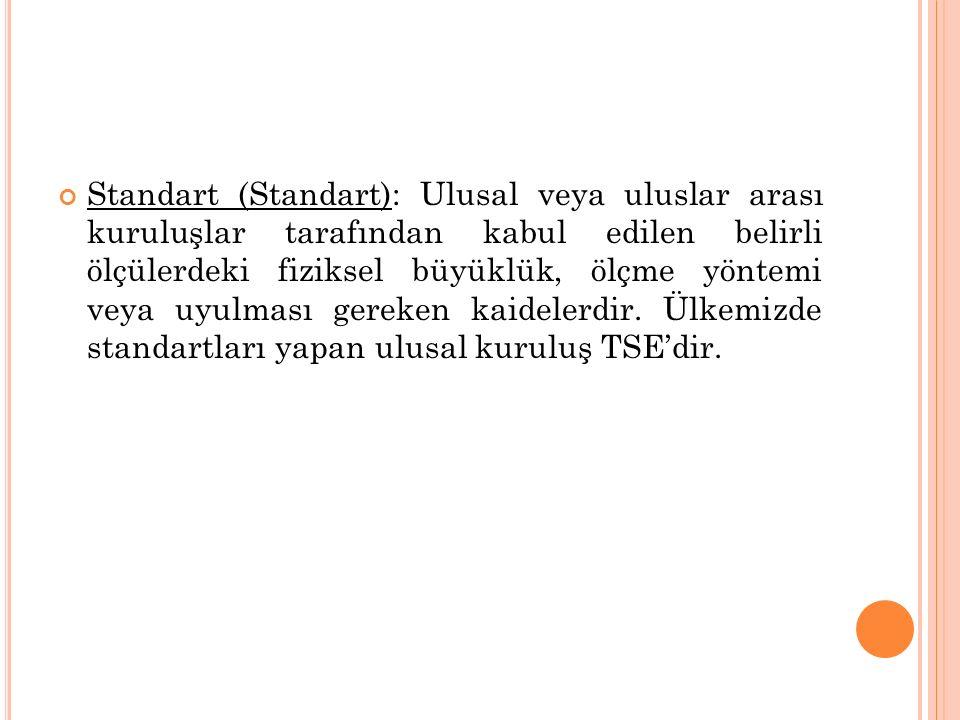 Standart (Standart): Ulusal veya uluslar arası kuruluşlar tarafından kabul edilen belirli ölçülerdeki fiziksel büyüklük, ölçme yöntemi veya uyulması g