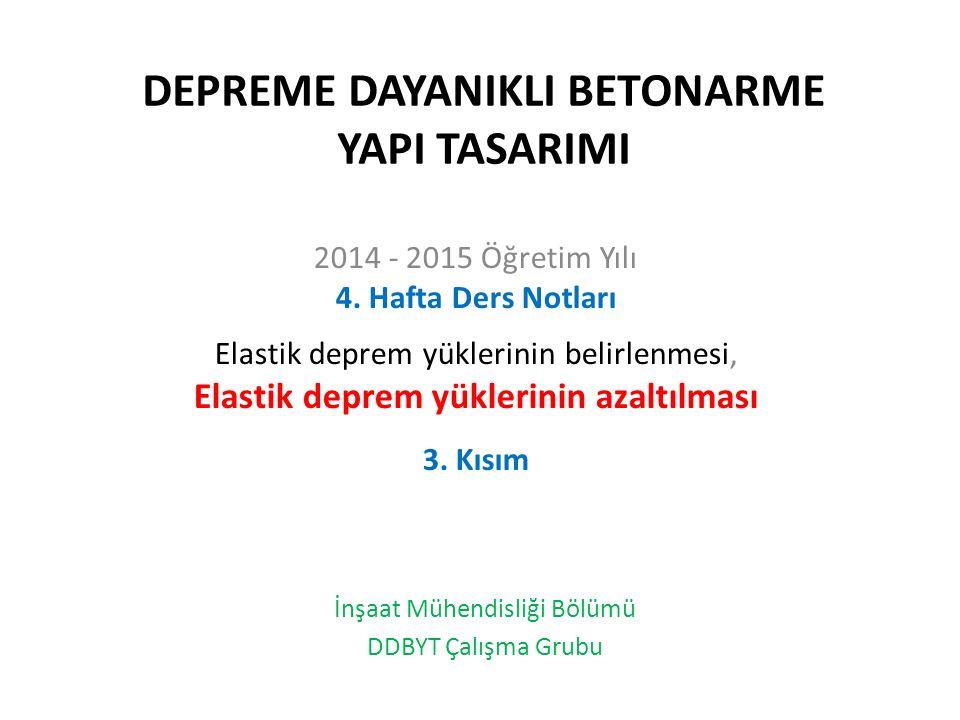 DEPREME DAYANIKLI BETONARME YAPI TASARIMI 2014 - 2015 Öğretim Yılı 4.