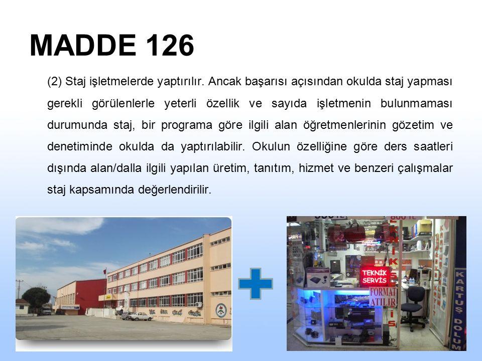 MADDE 126 (1) Teorik ve uygulamalı eğitimlerinin tamamını okulda yapan öğrenciler, mesleki bilgi, beceri, tutum ve davranışlarını geliştirmelerini, iş