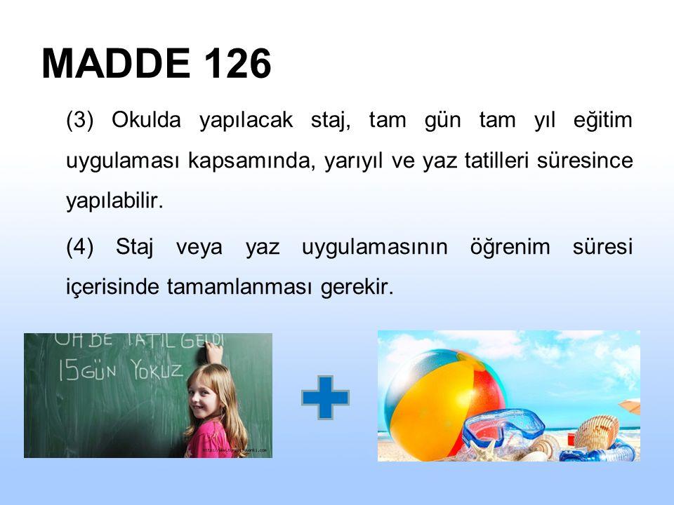 MADDE 126 (3) Okulda yapılacak staj, tam gün tam yıl eğitim uygulaması kapsamında, yarıyıl ve yaz tatilleri süresince yapılabilir.
