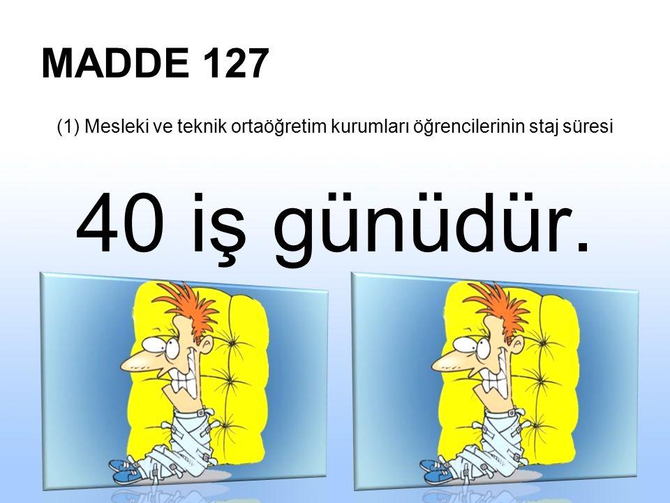 MADDE 126 (3) Okulda yapılacak staj, tam gün tam yıl eğitim uygulaması kapsamında, yarıyıl ve yaz tatilleri süresince yapılabilir. (4) Staj veya yaz u