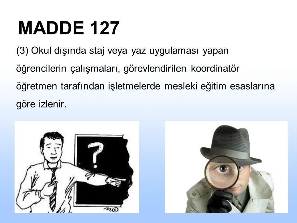 MADDE 127 (3) Okul dışında staj veya yaz uygulaması yapan öğrencilerin çalışmaları, görevlendirilen koordinatör öğretmen tarafından işletmelerde mesleki eğitim esaslarına göre izlenir.