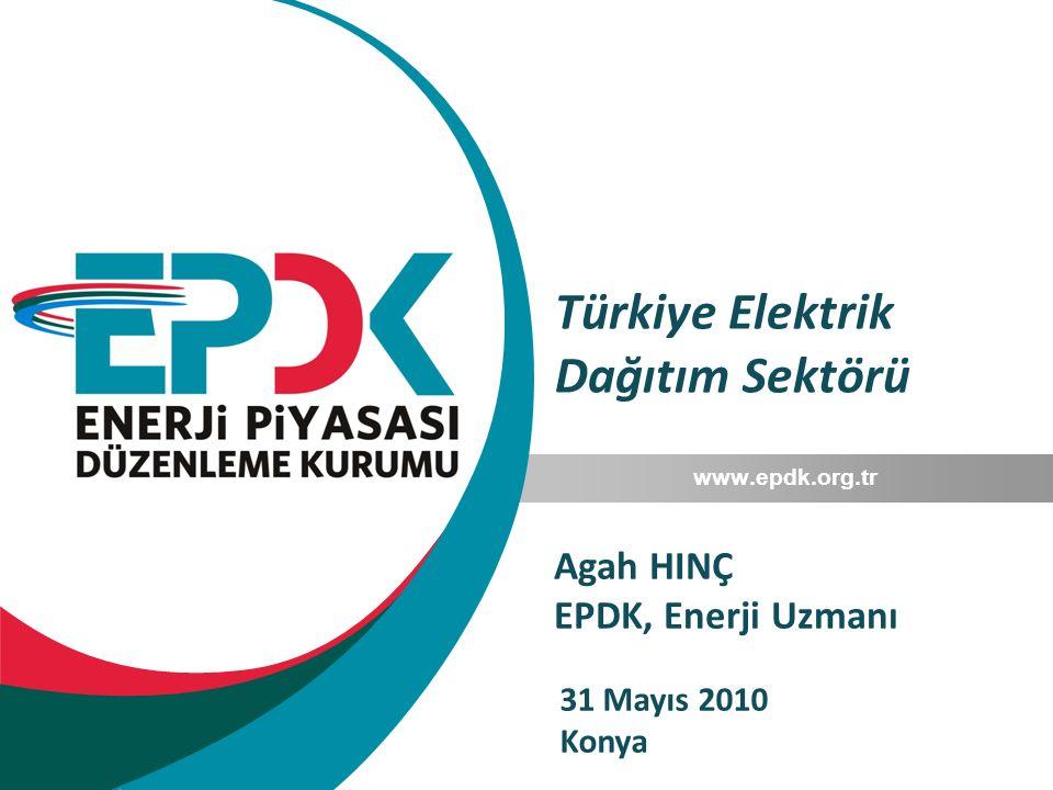 Türkiye Elektrik Dağıtım Sektörü www.epdk.org.tr Agah HINÇ EPDK, Enerji Uzmanı 31 Mayıs 2010 Konya