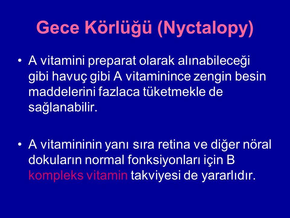 Gece Körlüğü (Nyctalopy) A vitamini preparat olarak alınabileceği gibi havuç gibi A vitaminince zengin besin maddelerini fazlaca tüketmekle de sağlanabilir.