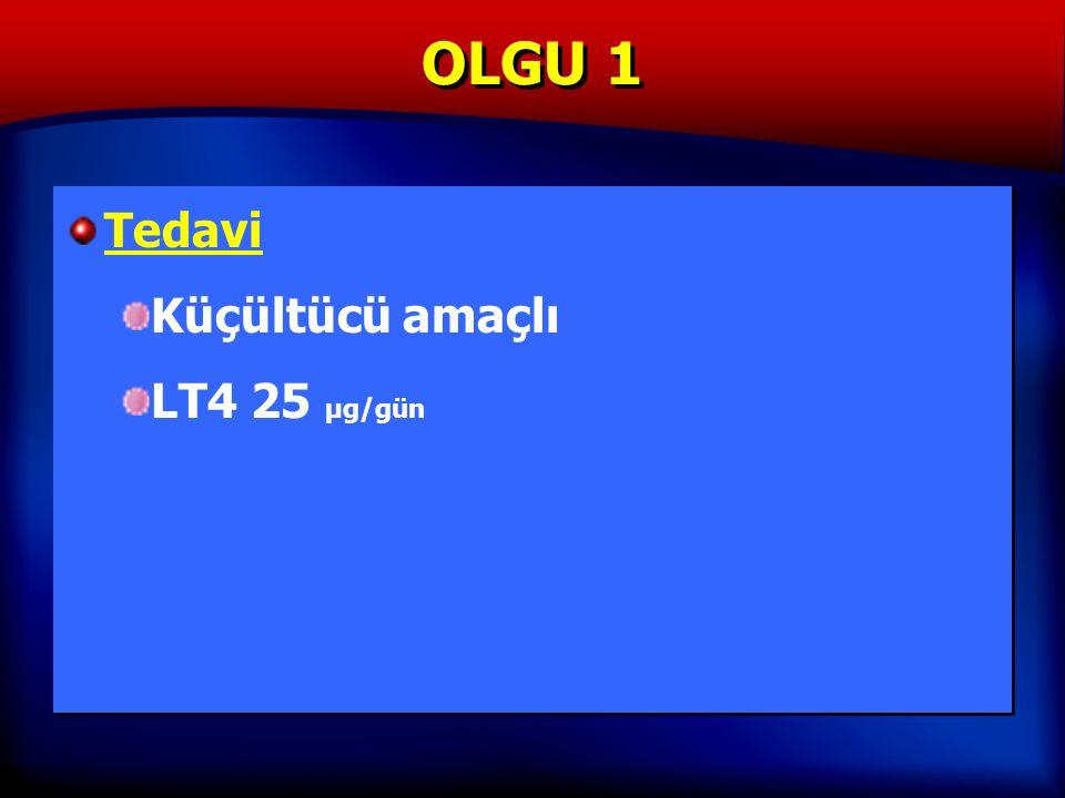 OLGU 1 Tedavi Küçültücü amaçlı LT4 25 µg/gün Tedavi Küçültücü amaçlı LT4 25 µg/gün